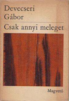 Devecseri Gábor - Csak annyi meleget [antikvár]