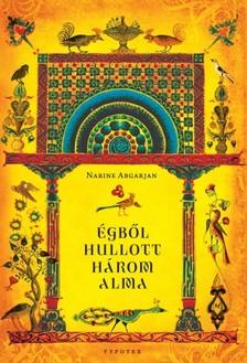 Narine Abgarjan - Égből hullott három alma - Marani krónikák és egyéb történetek [eKönyv: epub, mobi]