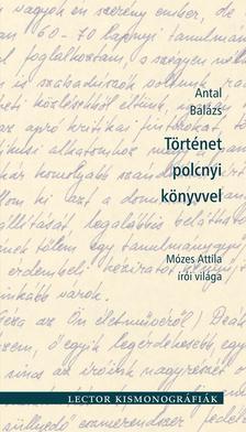 ANTAL BALÁZS - Történet polcnyi könyvvel - Mózes Attila írói világa