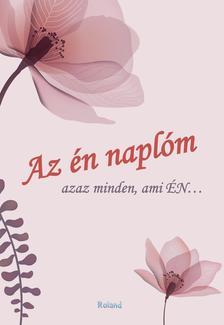 Lengyel Orsolya - Az én naplóm - azaz minden ami ÉN... (virágos borító)