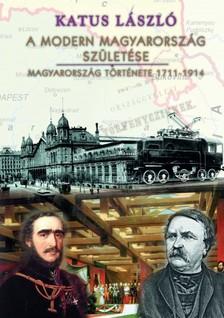 KATUS LÁSZLÓ - A modern Magyarország születése [eKönyv: pdf]