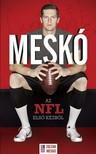 Meskó Zoltán, Bálint Mátyás - Meskó - Az NFL elso kézbol [eKönyv: epub, mobi]
