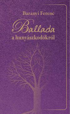Baranyi Ferenc - Ballada a hunyászkodókról [antikvár]