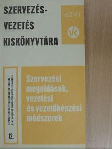 Bencze László - Szervezési megoldások, vezetési és vezetőképzési módszerek 12. [antikvár]