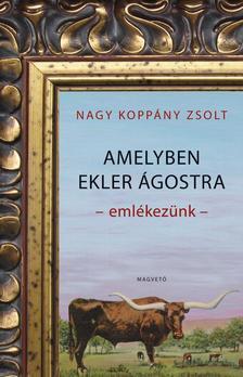 NAGY KOPPÁNY ZSOLT - Amelyben Ekler Ágostra emlékezünk ***