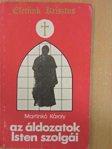 Martinkó Károly - Az áldozatok Isten szolgái [antikvár]