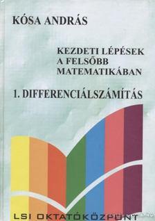 Kósa András - Kezdeti lépések a felsőbb matematikában 1. Differenciálszámítás [antikvár]
