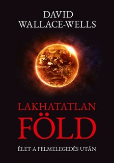 David Wallace-Wells - Lakhatatlan Föld - Élet a felmelegedés után [eKönyv: epub, mobi]