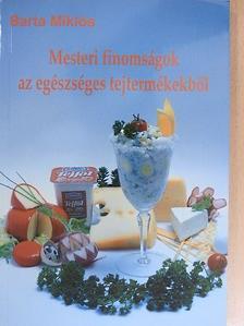 Barta Miklós - Mesteri finomságok az egészséges tejtermékekből [antikvár]