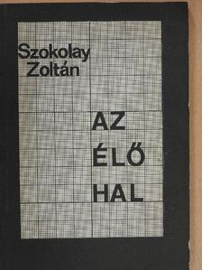 Szokolay Zoltán - Az élő hal [antikvár]