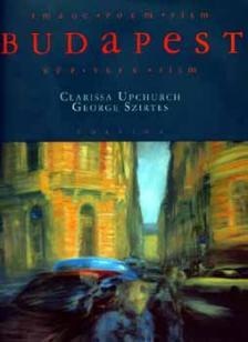 George Szirtes - Clarissa Upchurch - BUDAPEST - KÉP, VERS, FILM - MAGYAR,ANGOL