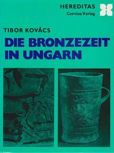 Kovács Tibor - Die Bronzezeit in Ungarn [antikvár]