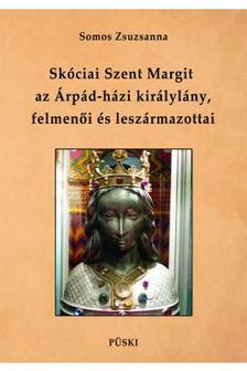 Somos Zsuzsanna - Skóciai Szent Margit, az Árpád-házi királylány felmenői és leszármazottai - ÜKH 2019