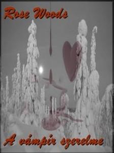 Rose Woods - A vámpír szerelme [eKönyv: epub, mobi]