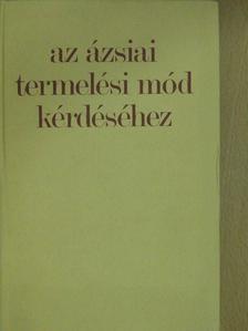 Tőkei Ferenc - Az ázsiai termelési mód kérdéséhez [antikvár]