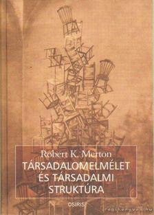 MERTON, ROBERT K. - Társadalomelmélet és társadalmi struktúra [antikvár]