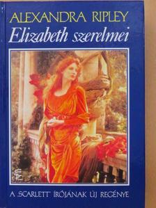 Alexandra Ripley - Elizabeth szerelmei [antikvár]
