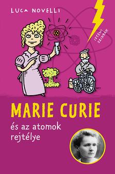 Luca Novelli - Marie Curie és az atomok rejtélye