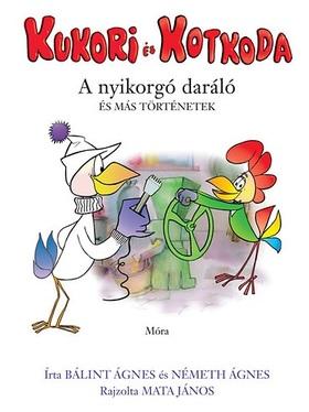 Bálint Ágnes, Németh Ágnes - Kukori és Kotkoda 3. - A nyikorgó daráló