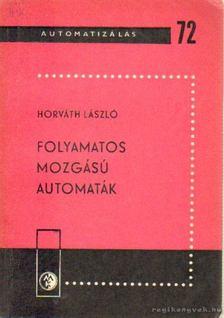 Horváth László - Folyamatos mozgású automaták [antikvár]