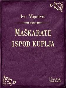 Vojnoviæ Ivo - Ma¹karate ispod kuplja [eKönyv: epub, mobi]