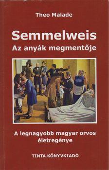Theo Malade - Semmelweis, az anyák megmentője [antikvár]