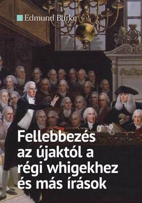 Fellebbezés az újaktól a régi whigekhez és más írások