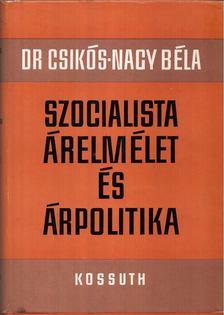 Dr. Csikós-Nagy Béla - Szocialista árelmélet és árpolitika [antikvár]