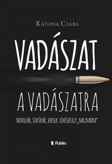 Katona Csaba - Vadászat a Vadászatra [eKönyv: epub, mobi]