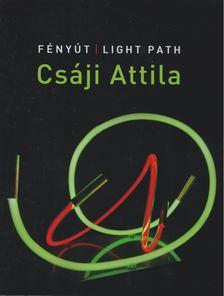 Csáji Attila - Fényút / Light Path [antikvár]