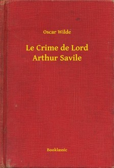 Oscar Wilde - Le Crime de Lord Arthur Savile [eKönyv: epub, mobi]