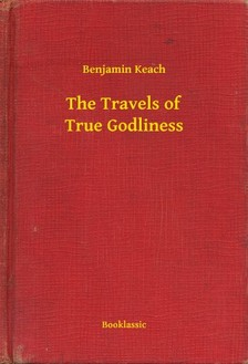 Keach Benjamin - The Travels of True Godliness [eKönyv: epub, mobi]