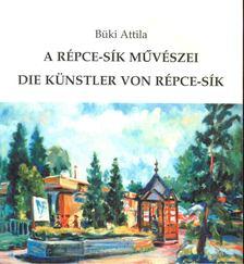 Büki Attila - A Répce-sík muvészei [antikvár]