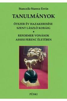 Stanczik-Starecz Ervin - Ötezer év hazakeesése Szent László koráig - Reformer vonások Assisi Szebt Ferenc életében