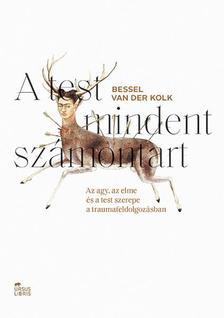 Bessel van der Kolk - A test mindent számontart -  Az agy, az elme és a test szerepe a traumafeldolgozásban