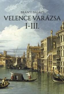 Brányi Balázs - Velence varázsa I-III. [eKönyv: epub, mobi]