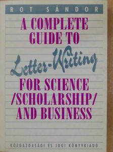 Rot Sándor - A Complete Guide to Letter-Writing for Science (Scholarship) and Business [antikvár]