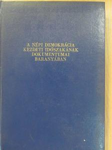 Baranya Margit - A népi demokrácia kezdeti időszakának dokumentumai Baranyában [antikvár]