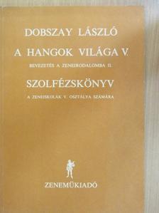 Dobszay László - A hangok világa V./Szolfézskönyv [antikvár]
