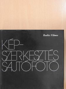 Radics Vilmos - Képszerkesztés, sajtófotó (dedikált példány) [antikvár]