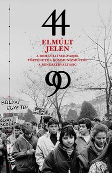 Elmúlt jelen. A romániai magyarok története a kommunizmustól a rendszerváltásig