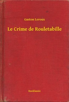 Gaston Leroux - Le Crime de Rouletabille [eKönyv: epub, mobi]
