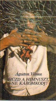 Ágoston Vilmos - Húzd a himnuszt, ne  káromkodj! [antikvár]