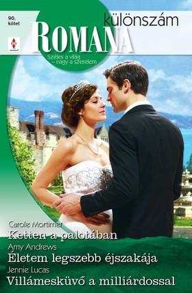 Lucas Carole Mortimer; Amy Andrews; Jennie - Romana különszám 90. - Ketten a palotában; Életem legszebb éjszakája; Villámesküvő a milliárdossal [eKönyv: epub, mobi]