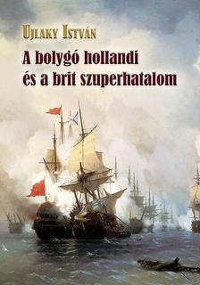 Ujlaky István - A bolygó hollandi és a brit szuperhatalom