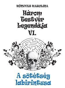 Könyves Karolina - Három testvér legendája VI. - A sötétség labirintusa