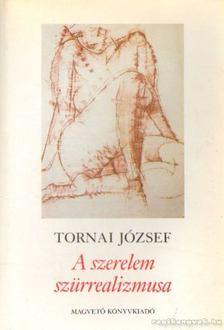 Tornai József - A szerelem szürrealizmusa [antikvár]