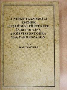 Kautz Gyula - A nemzetgazdasági eszmék fejlődési története és befolyása a közviszonyokra Magyarországon [antikvár]