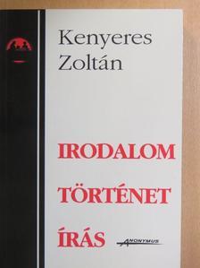 Kenyeres Zoltán - Irodalom, történet, írás [antikvár]