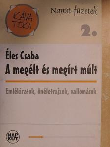 Éles Csaba - A megélt és megírt múlt [antikvár]